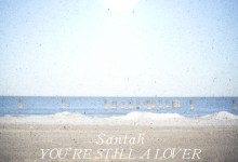 Santah &#8211; You&#8217;re Still A Lover